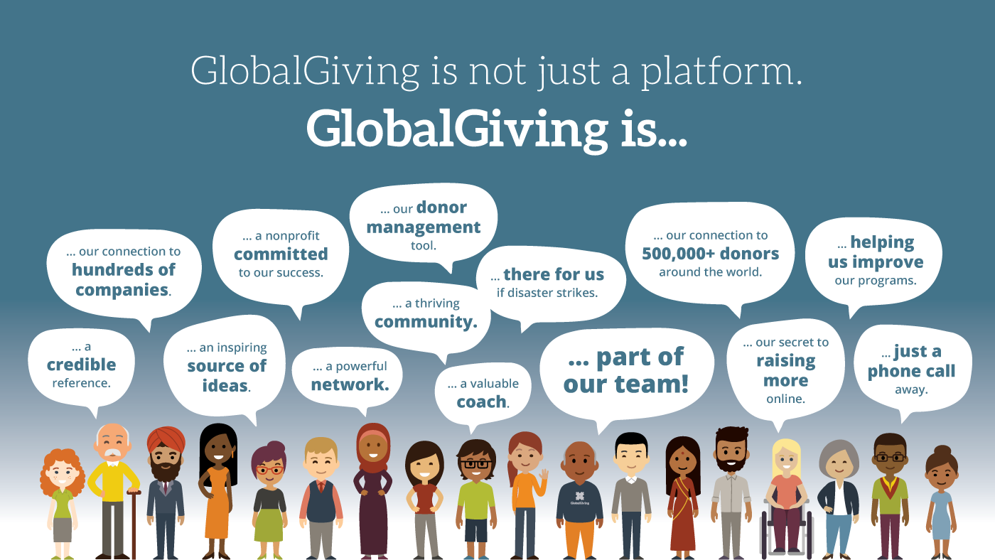 Many people stand at the bottom with speech bubbles. The title reads 'GlobalGiving is not just a platform. GlobalGiving is...' and the speech bubbles read 'a credible reference', 'our connection to hundreds of companies', 'an inspiring source of ideas', 'a nonprofit committed to our success', 'a powerful network', 'our donor management tool', 'a thriving community', 'a valuable coach', 'there for us if disaster strikes', 'part of our team', 'our connection to 500,000+ donors around the world', 'our secret to raising more online', 'helping us improve our programs', 'just a phone call away'