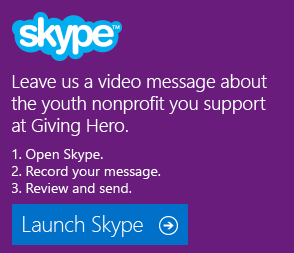 Leave us a video message about the youth nonprofit you support at Giving Hero.