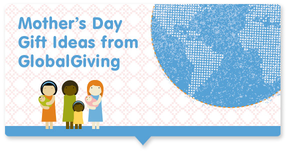 GlobalGiving Mother's Day Gift Guide