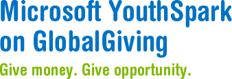 Microsoft YouthSpark on GlobalGiving: Give money. Give opportunity.