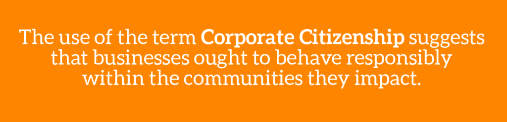 Cause marketing glossary term: The use of the term corporate citizenship suggests that companies ought to behave responsibly within the communities they impact.