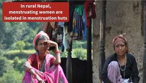 Menstruating women in Nepal isolated in huts..