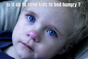 IS IT OK IF A KID GO TO BED HUNGRY?
