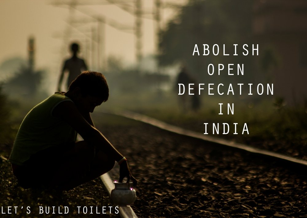 """Abolish Open Defecation from India:""""Build Toilets"""""""