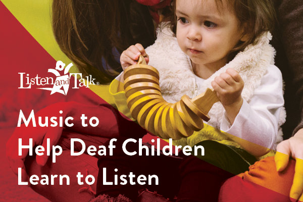 Music to Help Deaf Children Learn to Listen