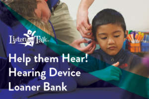 Help them Hear! Hearing Device Loaner Bank